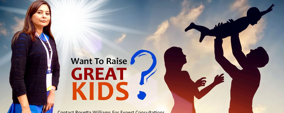 Want To Raise Great Kids - Dr. Rosetta Williams